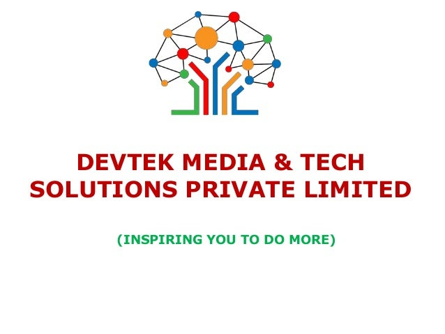 DEVTEK MEDIA & TECH SOLUTIONS PRIVATE LIMITED (INSPIRING YOU TO DO MORE)