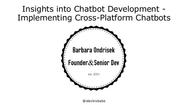 @electrobabe Insights into Chatbot Development - Implementing Cross-Platform Chatbots