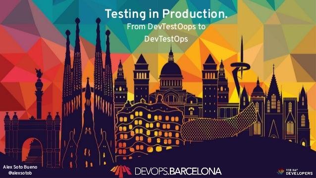 @alexsotob1 Testing in Production. From DevTestOops to DevTestOps Alex Soto Bueno @alexsotob