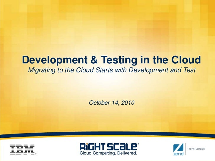 Development & Testing in the CloudMigrating to the Cloud Starts with Development and TestOctober 14, 2010<br />