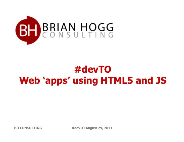 #devTO  Web 'apps' using HTML5 and JSBH CONSULTING   #devTO August 29, 2011