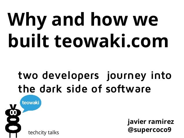 Why and how we built teowaki.com two developers journey into the dark side of software  techcity talks  javier ramirez @su...