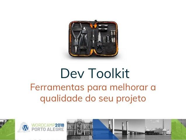 Dev Toolkit Ferramentas para melhorar a qualidade do seu projeto