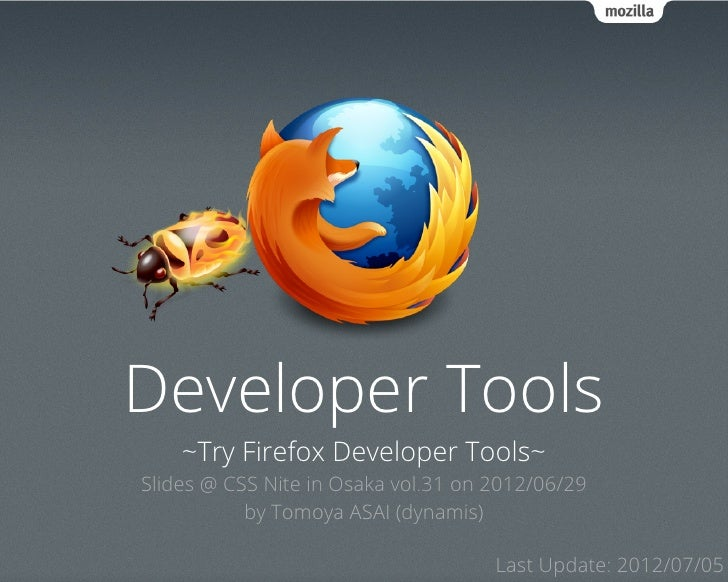 Developer Tools    ~Try Firefox Developer Tools~Slides @ CSS Nite in Osaka vol.31 on 2012/06/29           by Tomoya ASAI (...