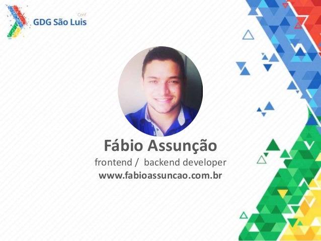 Fábio Assunção frontend / backend developer www.fabioassuncao.com.br