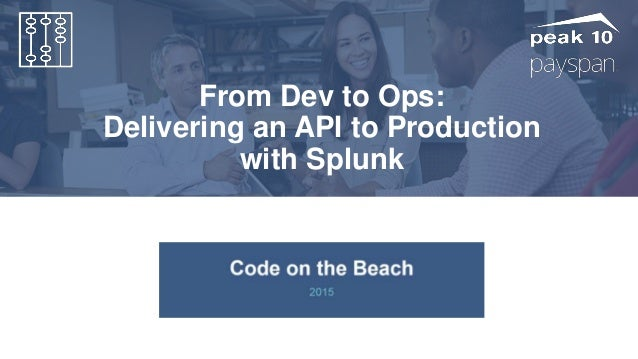 Managed Services Data Center & Network Services Cloud Services From Dev to Ops: Delivering an API to Production with Splunk