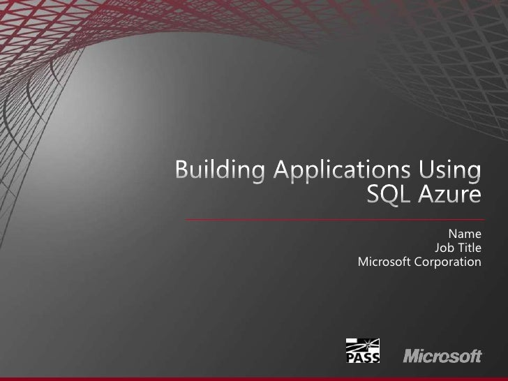 Building Applications Using SQL Azure<br />Name<br />Job Title<br />Microsoft Corporation<br />
