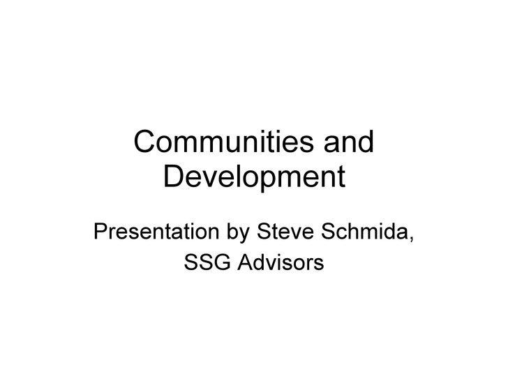 Communities and Development Presentation by Steve Schmida, SSG Advisors