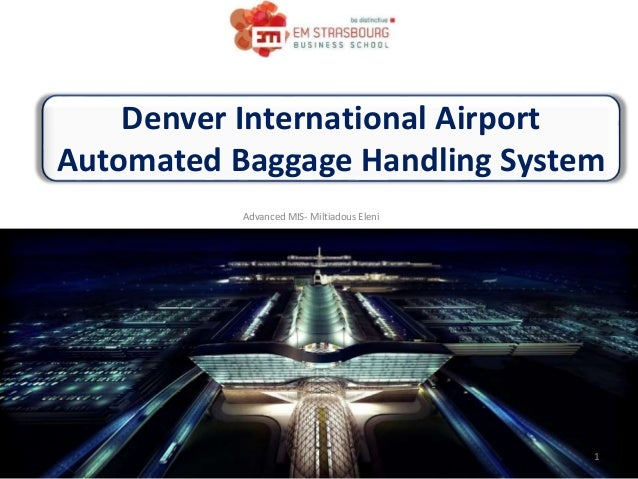 denver international airport baggage handling system essay Denver international airport automated baggage handling system- project failure analysis msc project management abstract the purpose of this study is to critically analyse the denver.