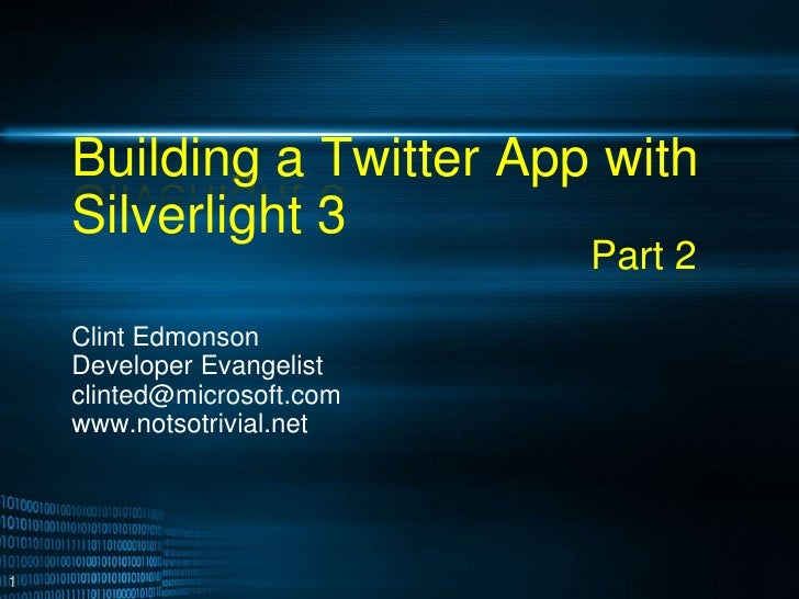 Building a Twitter App with Silverlight 3<br />Clint Edmonson<br />Developer Evangelist<br />clinted@microsoft.com<br />ww...