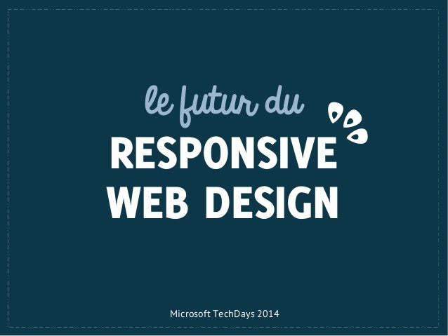 le futur du  RESPONSIVE WEB DESIGN Microsoft TechDays 2014
