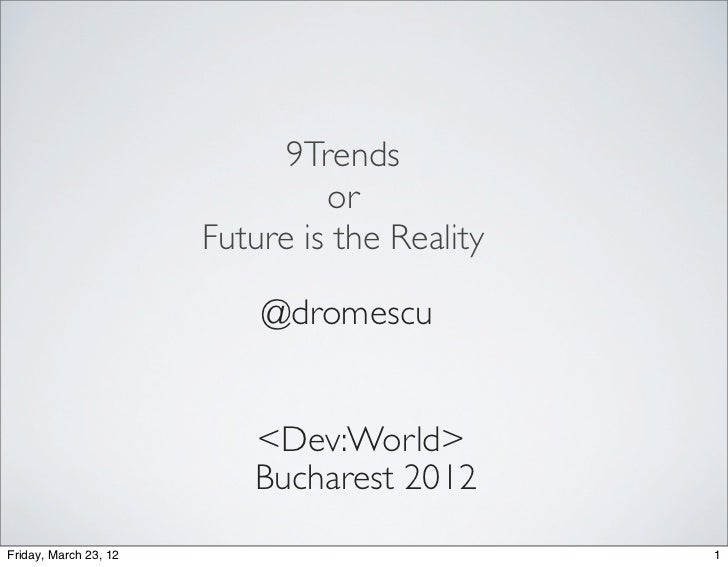 9Trends                                or                       Future is the Reality                           @dromescu ...