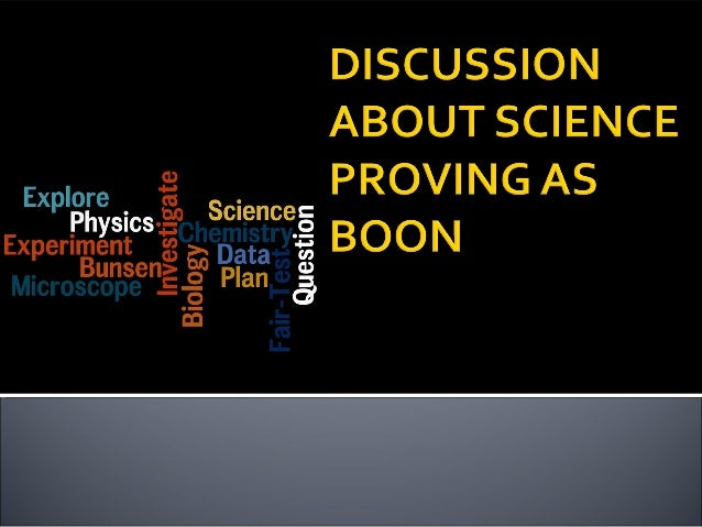 debate on science is a boon or bane