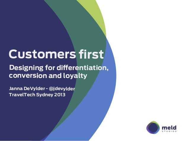 Customers first Designing for differentiation, conversion and loyalty Janna DeVylder - @jdevylder TravelTech Sydney 2013