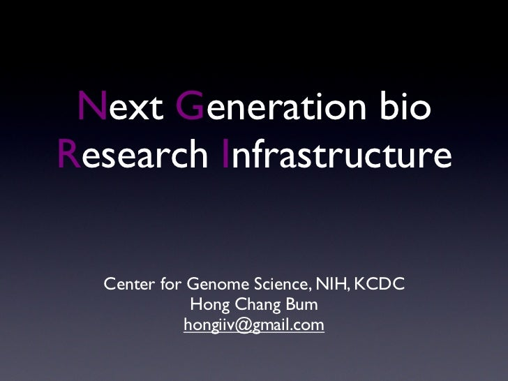 Next Generation bio Research Infrastructure    Center for Genome Science, NIH, KCDC              Hong Chang Bum           ...