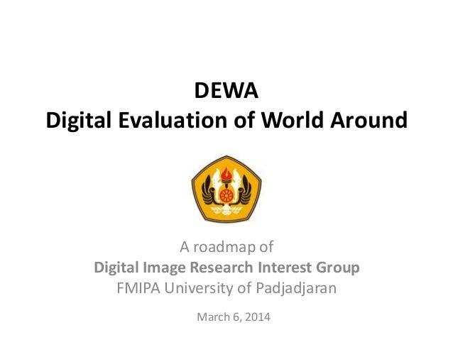 DEWA Digital Evaluation of World Around  A roadmap of Digital Image Research Interest Group FMIPA University of Padjadjara...