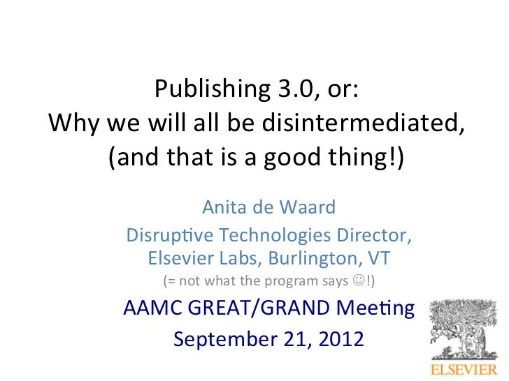 Publishing	  3.0,	  or:	  	  Why	  we	  will	  all	  be	  disintermediated,	  	         (and	  that	  is	  a	  good	  thin...