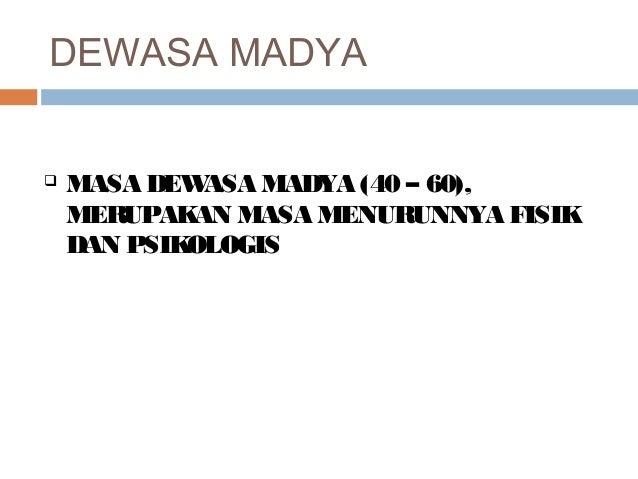 DEWASA MADYA MASA DEWASA MADYA (40 – 60),MERUPAKAN MASA MENURUNNYA FISIKDAN PSIKOLOGIS