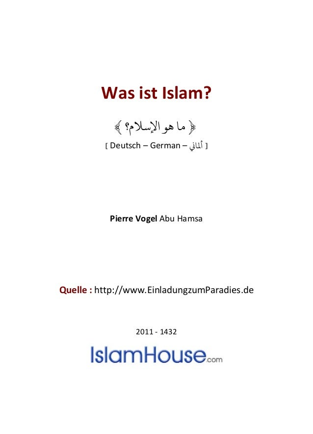 Was ist Islam? ﴿‫اﻹﺳﻼم؟‬ ‫ﻫﻮ‬ ‫ﻣﺎ‬﴾ [ Deutsch – German – �‫ﻤﻟﺎ‬ ] Pierre Vogel Abu Hamsa Quelle : http://www.EinladungzumP...