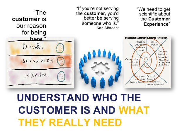 """""""If youre not serving    """"We need to get        """"The   the customer, youd        scientific aboutcustomer is         bette..."""