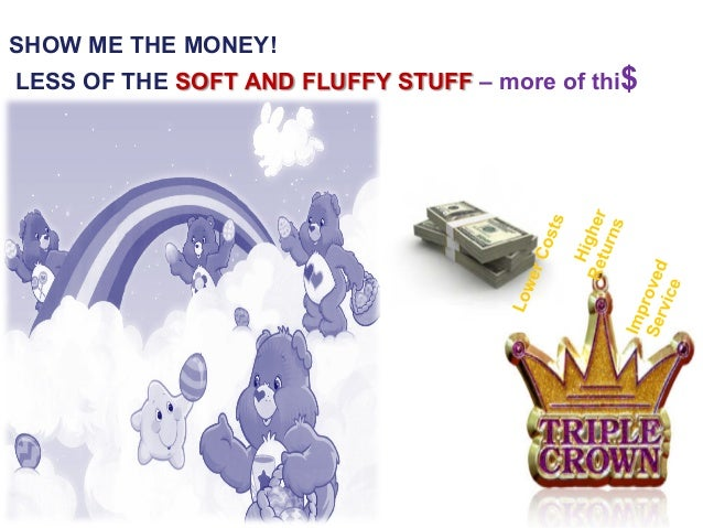 SHOW ME THE MONEY!LESS OF THE SOFT AND FLUFFY STUFF – more of thi$