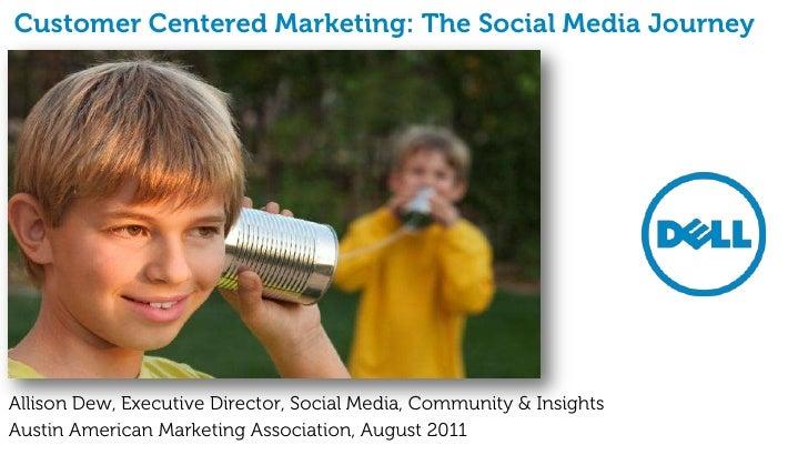 Customer Centered Marketing: The Social Media Journey<br />Allison Dew, Executive Director, Social Media, Community & Insi...