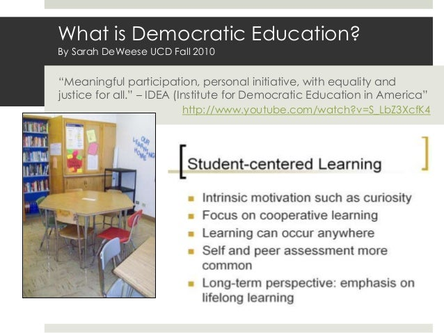 """What is Democratic Education? By Sarah DeWeese UCD Fall 2010 """"Meaningful participation, personal initiative, with equality..."""