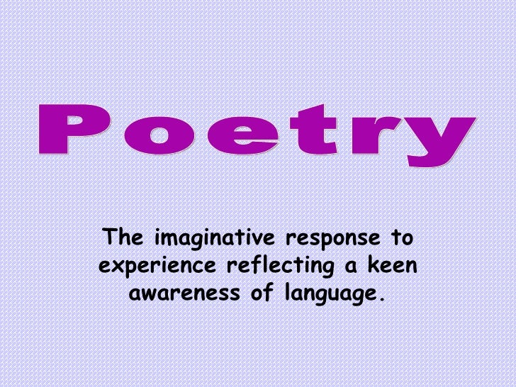 The imaginative response to experience reflecting a keen awareness of language. Poetry