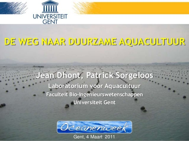 slide 1 of 63Duurzame aquacultuur - Jean Dhont Jean Dhont, Patrick Sorgeloos Laboratorium voor Aquacultuur Faculteit Bio-I...