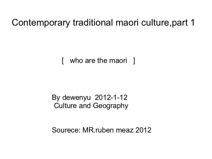 Contemporary traditional maoriculture,part 1          [ who are the maori  ] By dewenyu 2012-1-12  Culture...