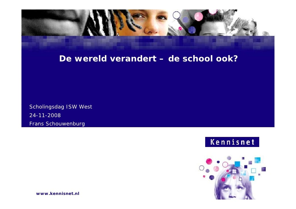 De wereld verandert – de school ook?     Scholingsdag AuteurWest   Naam van d ISW            de    7 januari 2008 24-11-20...