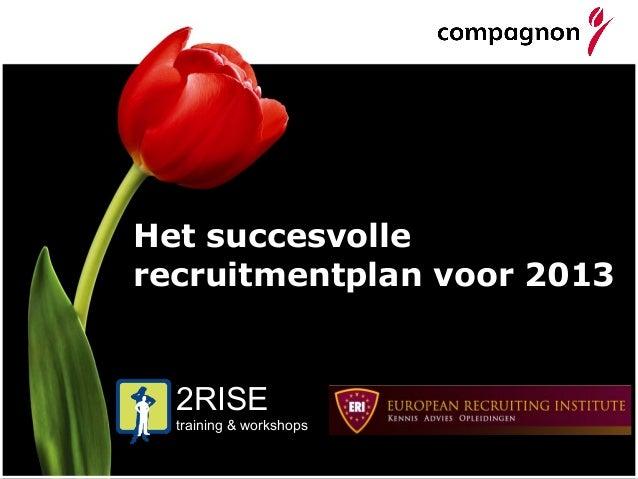 Het succesvollerecruitmentplan voor 2013  2RISE  training & workshops