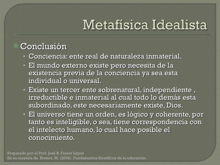 <ul><li>Conclusión </li></ul><ul><ul><li>Conciencia: ente real de naturaleza inmaterial. </li></ul></ul><ul><ul><li>El mun...