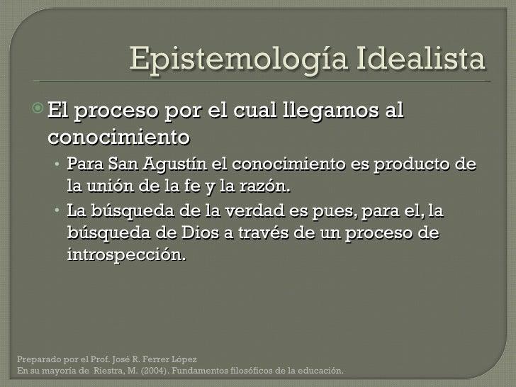 <ul><li>El proceso por el cual llegamos al conocimiento </li></ul><ul><ul><li>Para San Agustín el conocimiento es producto...