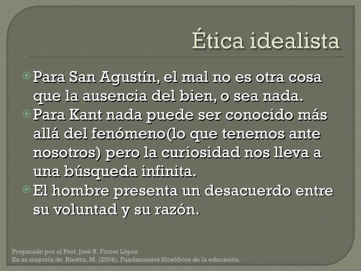 <ul><li>Para San Agustín, el mal no es otra cosa que la ausencia del bien, o sea nada.  </li></ul><ul><li>Para Kant nada p...