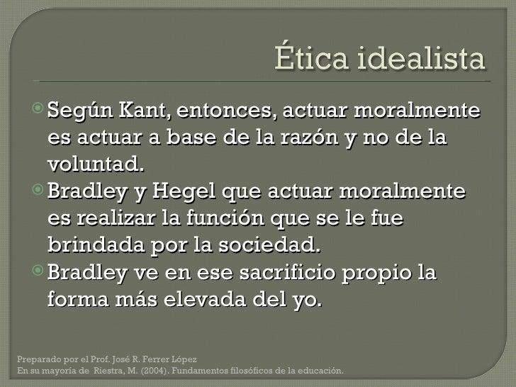 <ul><li>Según Kant, entonces, actuar moralmente es actuar a base de la razón y no de la voluntad.  </li></ul><ul><li>Bradl...