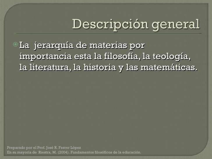 <ul><li>La  jerarquía de materias por importancia esta la filosofía, la teología, la literatura, la historia y las matemát...