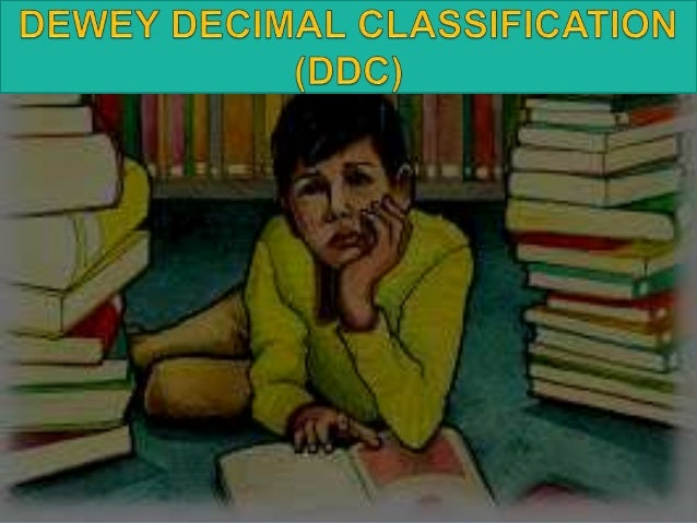 MELVIL DEWEY IT'S CALLED THE DEWEY DECIMAL CLASSIFICATION SYSTEM—OR DDC. THIS SYSTEM GOT ITS NAME FROM MELVIL DEWEY, THE M...