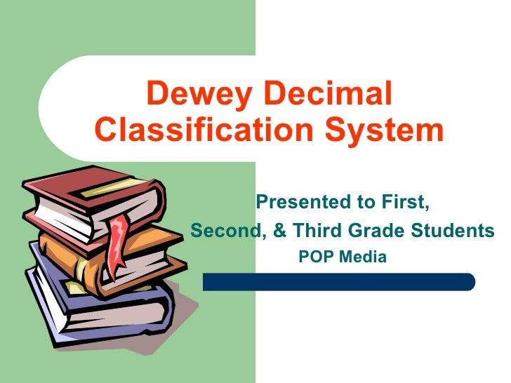 Dewey Decimal Classification System Presented to First, Second, & Third Grade Students POP Media