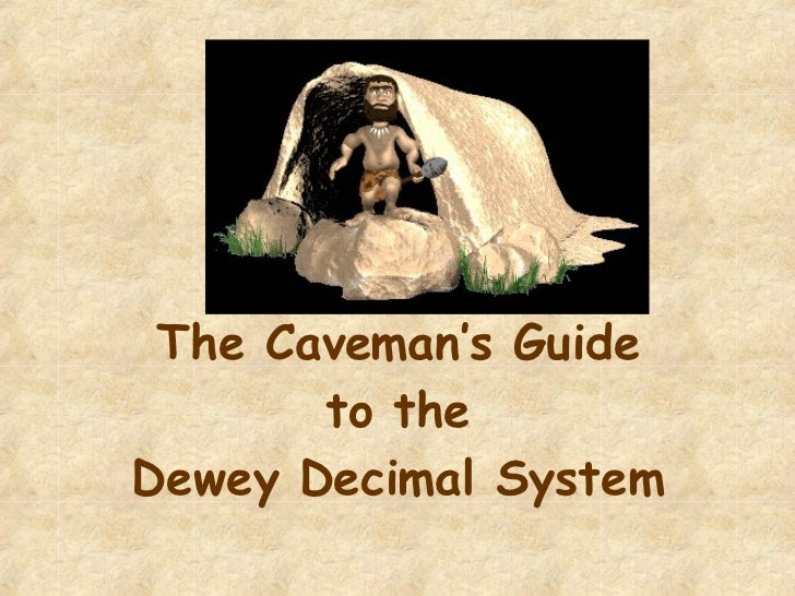 The Caveman's Guide  to the  Dewey Decimal System