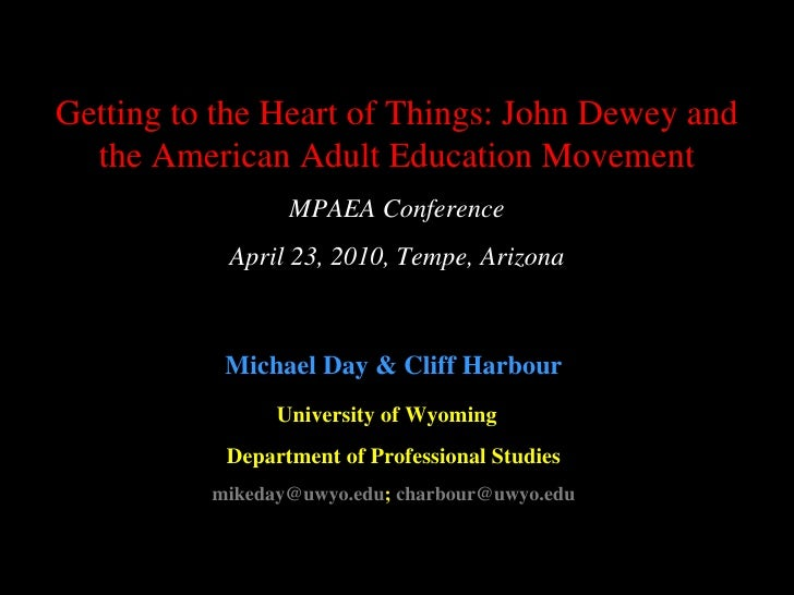 Getting to the Heart of Things: John Dewey and the American Adult Education Movement MPAEA Conference April 23, 2010, Temp...