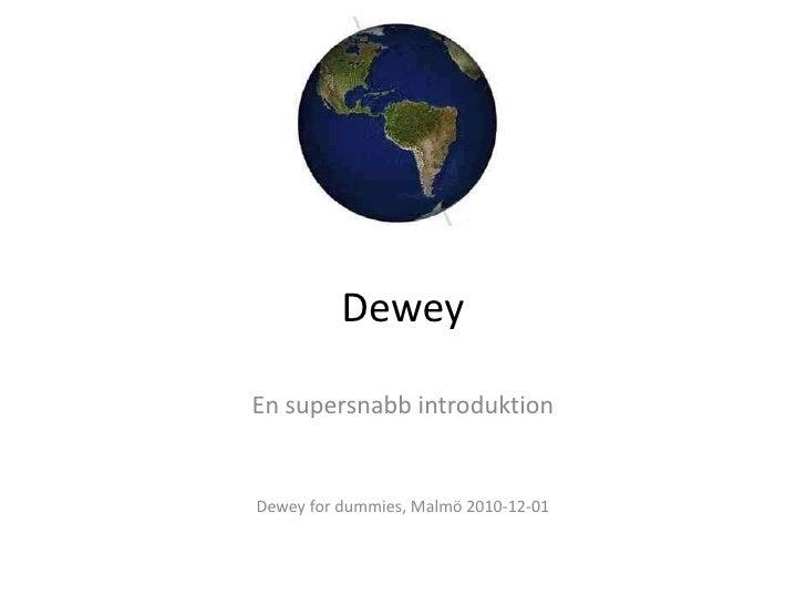 Dewey<br />En supersnabb introduktion<br />Dewey for dummies, Malmö 2010-12-01<br />