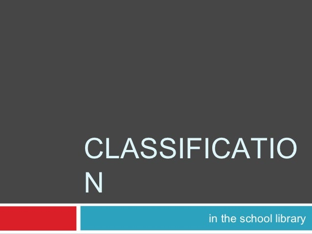 CLASSIFICATION       in the school library