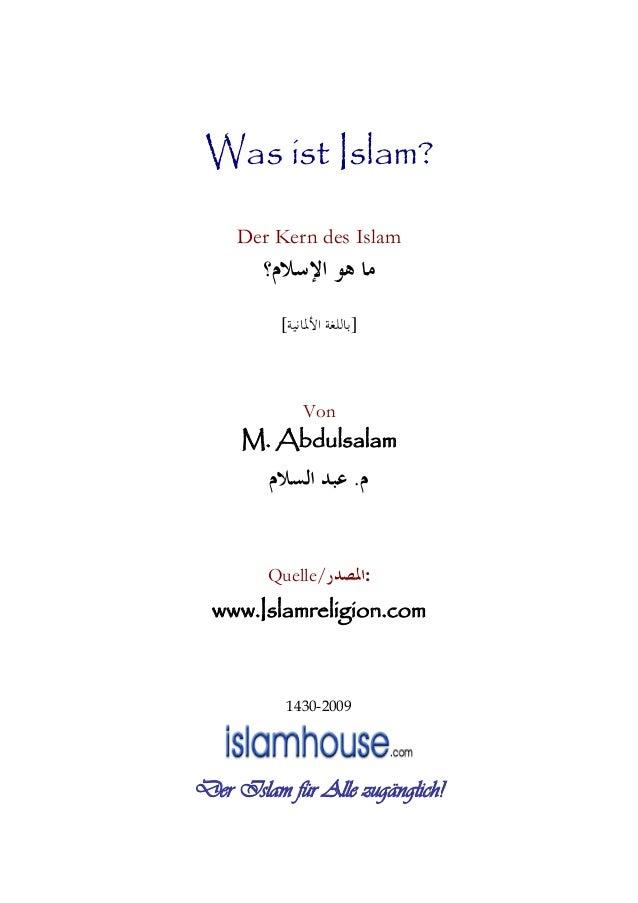Was ist Islam? Der Kern des Islam ﺍﻹﺳﻼﻡ؟ ﻫﻮ ﻣﺎ ]ﺍﻷﳌﺎﻧﻴﺔ ﺑﺎﻟﻠﻐﺔ[ Von M. Abdulsalam ﻡ.ﺍﻟﺴﻼﻡ ﻋﺒﺪ Quelle/:ﺍﳌﺼ...