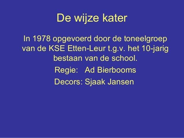 De wijze kater In 1978 opgevoerd door de toneelgroep van de KSE Etten-Leur t.g.v. het 10-jarig bestaan van de school. Regi...