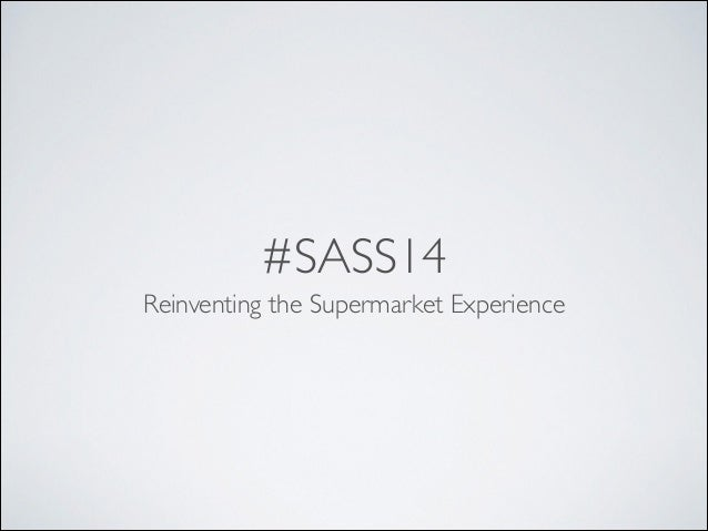 #SASS14 Reinventing the Supermarket Experience