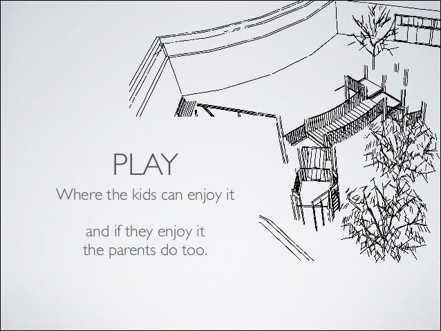 PLAY Where the kids can enjoy it  ! and if they enjoy it  the parents do too.