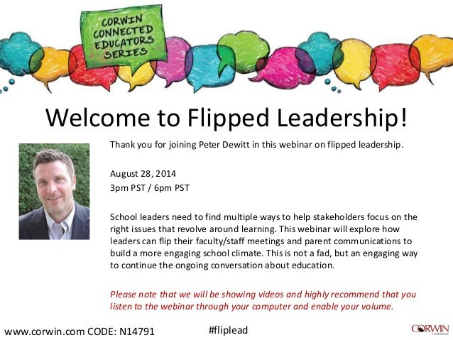 Welcome to Flipped Leadership!  Thank you for joining Peter Dewitt in this webinar on flipped leadership.  August 28, 2014...