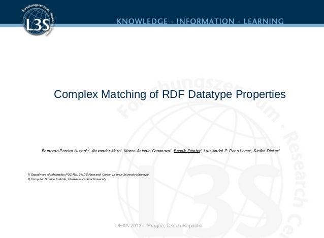 Complex Matching of RDF Datatype Properties Bernardo Pereira Nunes1,2 , Alexander Mera1 , Marco Antonio Casanova1 , Besnik...