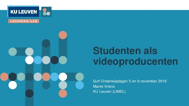 Studenten als videoproducenten Surf Onderwijsdagen 5 en 6 november 2019 Mariet Vriens KU Leuven (LIMEL)